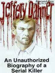 Jeffery Dahmer: An Unauthorized Biography of a Serial Killer